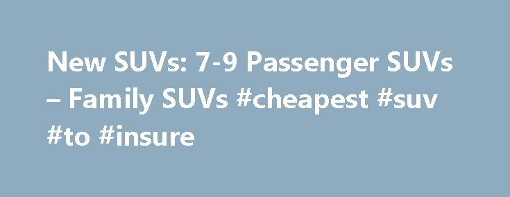 New SUVs: 7-9 Passenger SUVs – Family SUVs #cheapest #suv #to #insure http://rwanda.nef2.com/new-suvs-7-9-passenger-suvs-family-suvs-cheapest-suv-to-insure/  # Chevrolet is the first company to offer built-in 4G LTE Wi-Fi † to cars, trucks and crossover SUVs. When your car is running or is in accessory mode, you'll have a more powerful connection than a smartphone or mobile hotspot. It's a fast and reliable connection that doesn't rely on your mobile device's battery. It's automatically on…