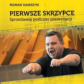 """Pierwsze skrzypce .Sprzedawaj podczas prezentacji / Roman Kawszyn  Ebook """"Pierwsze skrzypce .Sprzedawaj podczas prezentacji"""" to nie jest książka o prezentacji. To książka o sprzedaży. Skutecznej sprzedaży podczas prezentacji. Targi, spotkania branżowe z architektami, projektantami, współpracownikami, klientami..."""