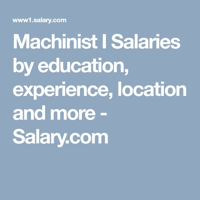Machinist I Salaries by education, experience, location and more - Salary.com