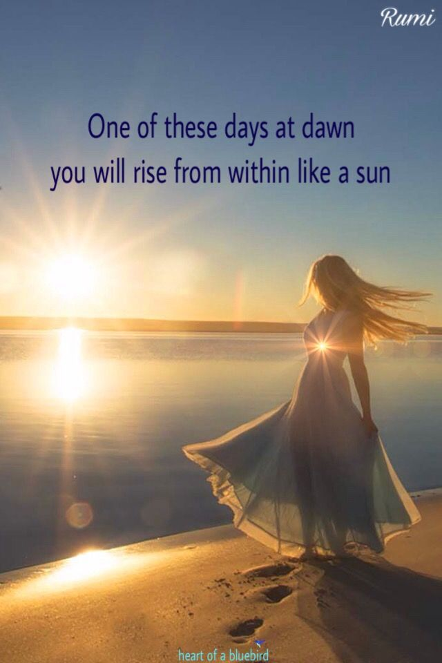 One Of These Days At Dawn You Rise Uo From Within As The Sun