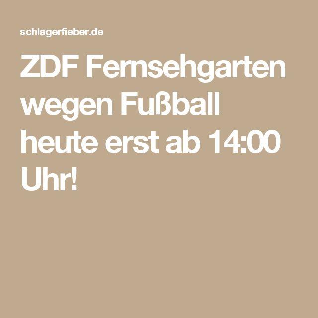ZDF Fernsehgarten wegen Fußball heute erst ab 14:00 Uhr!