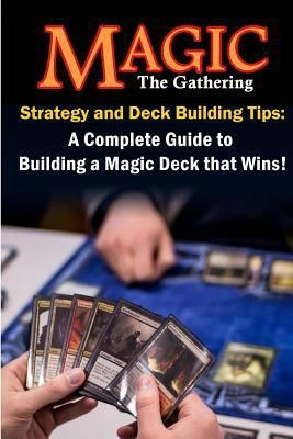 MAGIC, THE GATHERING STRATEGY AND DECK BUILDING TIPS by Stephen Hockman ||  Includes key strategies and lessons to help raise your Magic, the Gathering deck-building skills to a more competitive level.