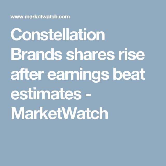 Constellation Brands shares rise after earnings beat estimates - MarketWatch