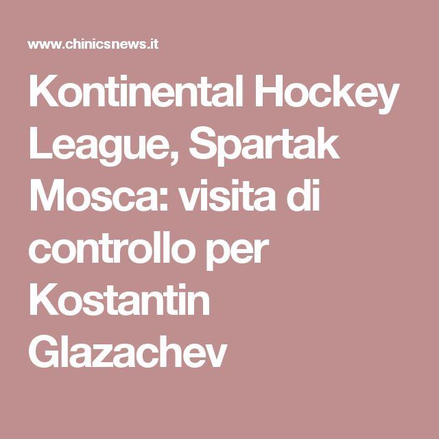Kontinental Hockey League, Spartak Mosca: visita di controllo per Kostantin Glazachev