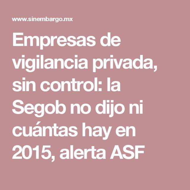 Empresas de vigilancia privada, sin control: la Segob no dijo ni cuántas hay en 2015, alerta ASF