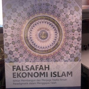 Falsafah Ekonomi Islam-Ikhtiar Membangun dan Menjaga Tradisi Ilmiah Paradigmatik dalam Menggapai Falah