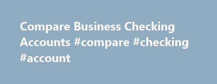 Compare Business Checking Accounts #compare #checking #account http://boston.nef2.com/compare-business-checking-accounts-compare-checking-account/  # Compare Business Checking Accounts Enrolled in Business Preferred Program (subject to eligibility) Non-Profit Organization enrolled in Compass for Your Cause program Process at least $5,000 per month through Merchant Services $5,000 average daily balance Process at least $25,000 per month through Merchant Services at BBVA Compass Maintain at…
