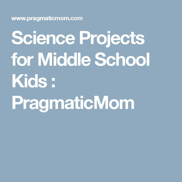 Science Projects for Middle School Kids : PragmaticMom