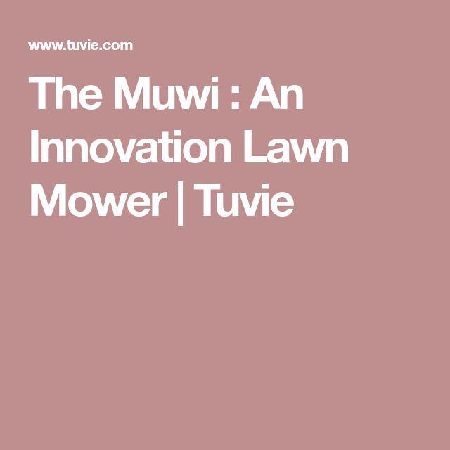 The Muwi : An Innovation Lawn Mower | Tuvie