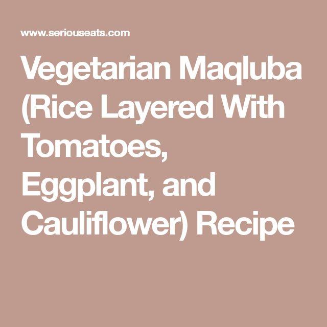Vegetarian Maqluba (Rice Layered With Tomatoes, Eggplant, and Cauliflower) Recipe