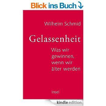 Gelassenheit: Was wir gewinnen, wenn wir älter werden eBook: Wilhelm Schmid: Amazon.de: Bücher
