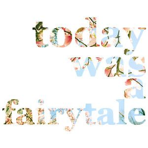 today was a fairytale