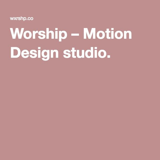 Worship – Motion Design studio.