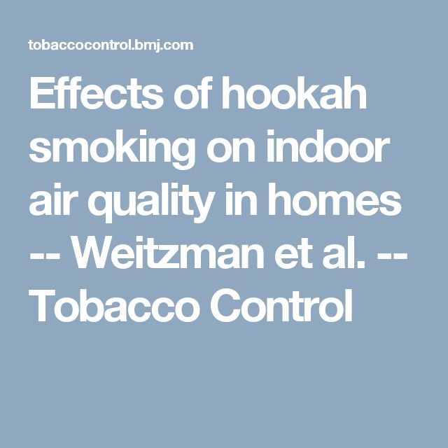 Effects of hookah smoking on indoor air quality in homes -- Weitzman et al. -- Tobacco Control