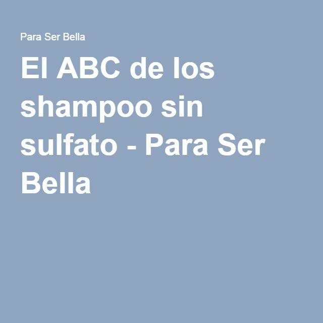 El ABC de los shampoo sin sulfato - Para Ser Bella