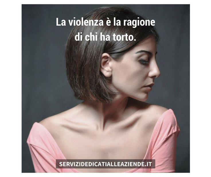 Solo un piccolo uomo usa violenza sulle donne per sentirsi grande.