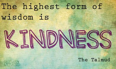 The highest form of wisdom is kindness. #Talmud