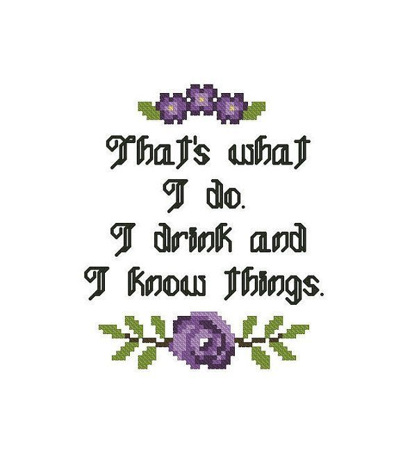 """""""I drink and I know things,"""" Cross Stitch"""
