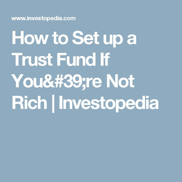 How to Set up a Trust Fund If You're Not Rich | Investopedia