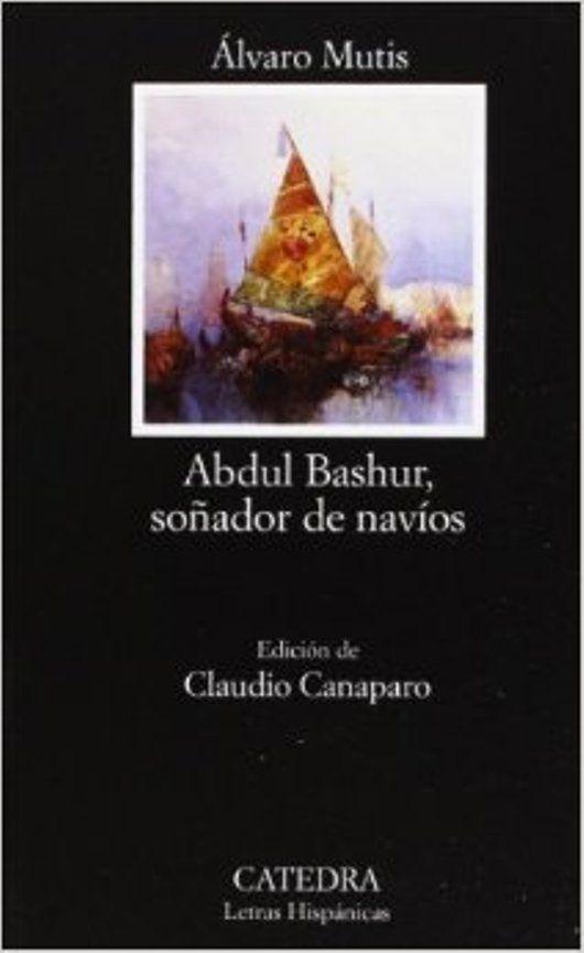 Título: Abdul Bashur, soñador de navíos / edición de Claudio Canaparo. Madrid : Cátedra, 2003. http://kmelot.biblioteca.udc.es/record=b1301872~S1*gag