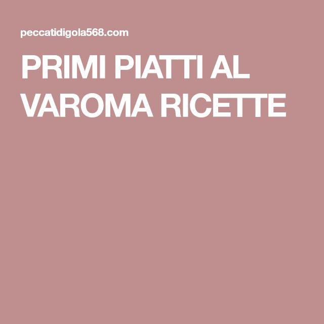 PRIMI PIATTI AL VAROMA RICETTE