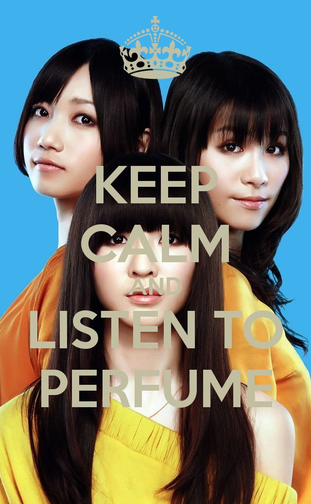 KEEP CALM AND LISTEN TO PERFUME