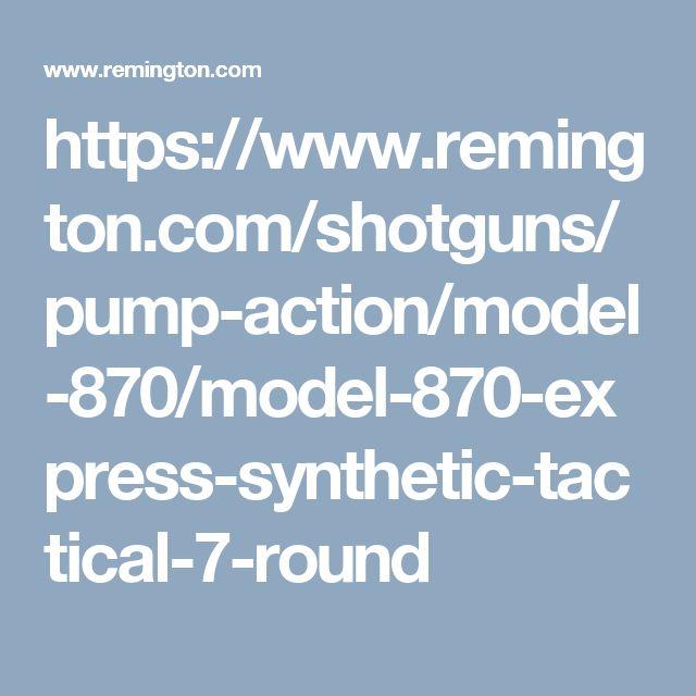 https://www.remington.com/shotguns/pump-action/model-870/model-870-express-synthetic-tactical-7-round