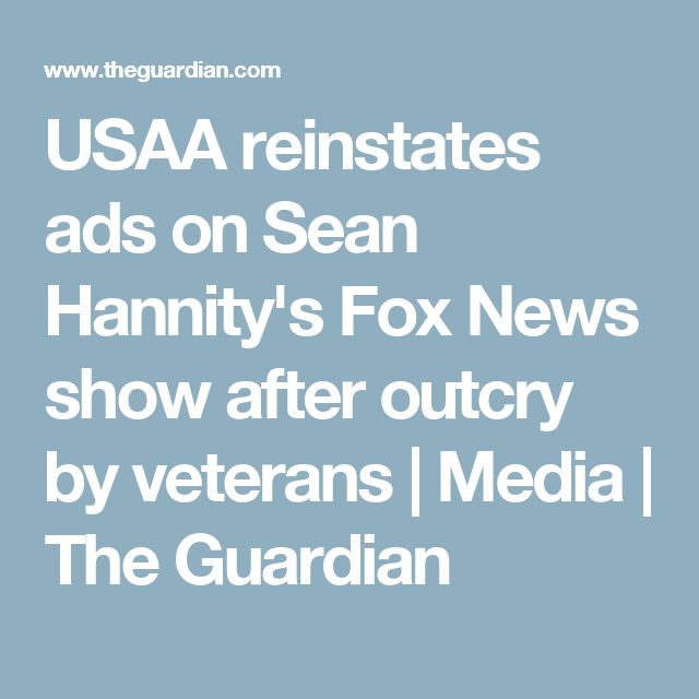 USAA reinstates ads on Sean Hannity's Fox News show after outcry by veterans | Media | The Guardian