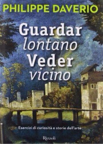 Philippe Daverio GUARDAR LONTANO VEDER VICINO