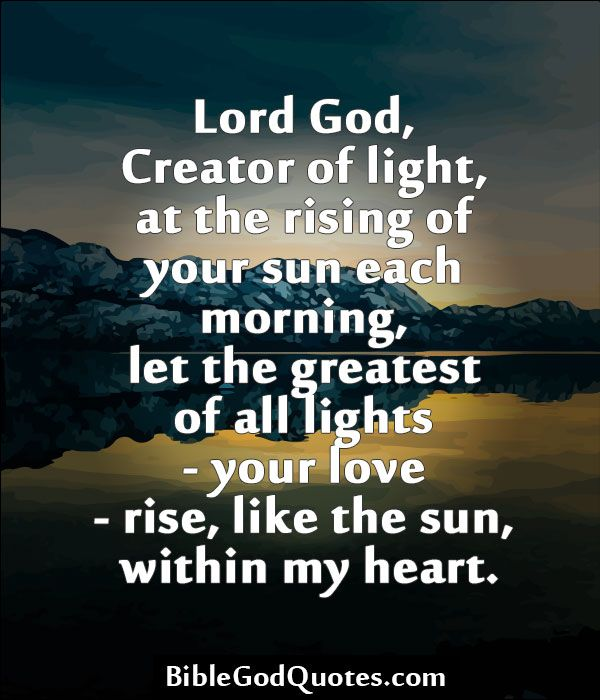 Love Quotes About Life: BibleGodQuotes.com Lord God, Creator Of Light, At The