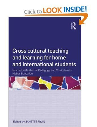 Cross-Cultural Teaching and Learning for Home and International Students: Internationalisation of Pedagogy and Curriculum in Higher Educatio...