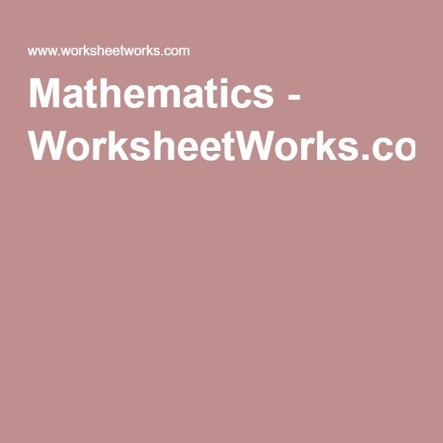Mathematics - WorksheetWorks.com