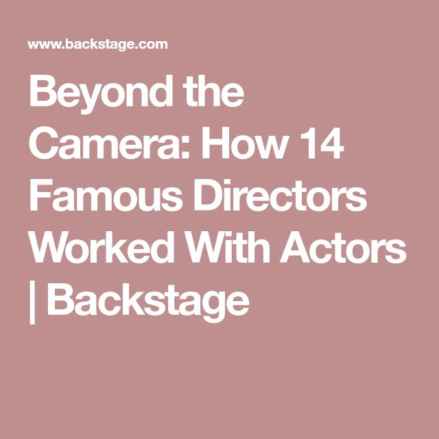 Beyond the Camera: How 14 Famous Directors Worked With Actors | Backstage
