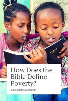 Many people and organizations view poverty in economic terms. How does this description align with Scripture? How does the Bible define poverty?