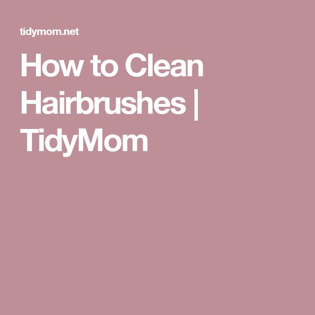 How to Clean Hairbrushes | TidyMom