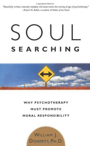 Soul Searching: Why Psychotherapy Must Promote Moral Responsibility