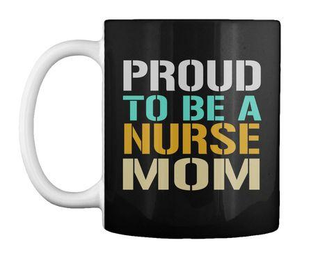 Proud To Be A Nurse Mom Black Mug Front