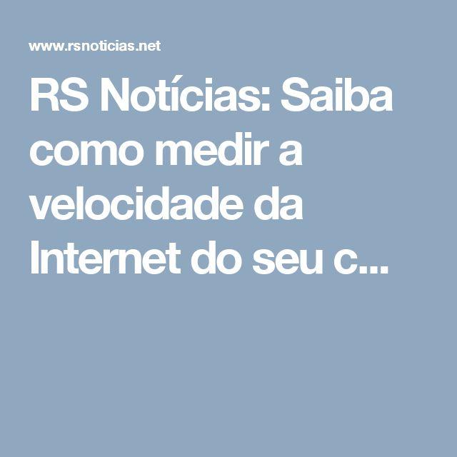 RS Notícias: Saiba como medir a velocidade da Internet do seu c...