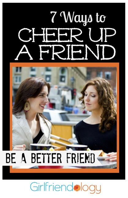 7 ways to cheer up a friend, be a better friend http://girlfriendology.com/4144/seven-ways-to-cheer-up-a-girlfriend-be-a-better-friend/