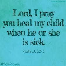 Lord, I pray you heal my child when he or she is sick....God Bless you baby boy