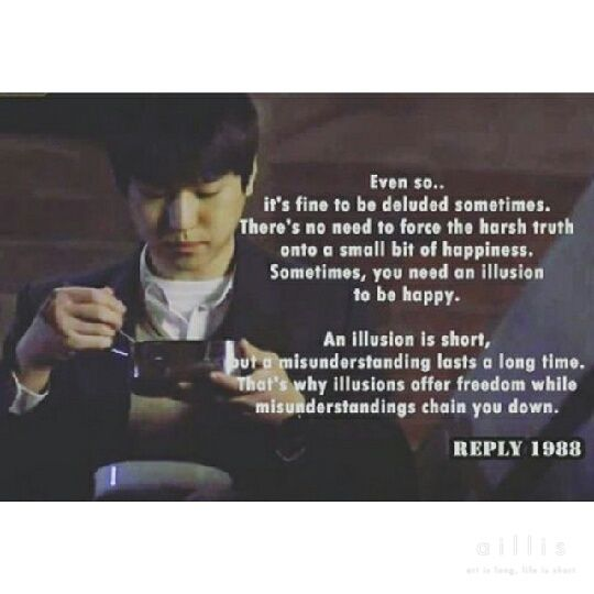 Sometimes, you need an illusion to be happy - Reply 1988  #sometimes #you #need #an #illusion #to #be #happy #reply1988 #reply #1988 #quotes #dramaquotes #drama #koreandrama #dramakorea #tvn #goodquotes #instaquotes #koreabasecamp
