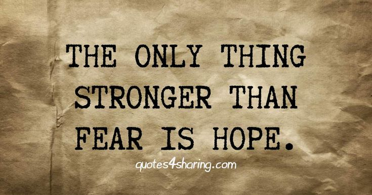 The only thing stronger than fear is hope. quotes4sharing.com