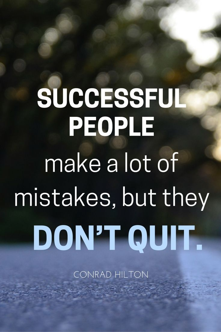 """""""Successful people make a lot of mistakes but they don't quit."""" – Conrad Hilton"""