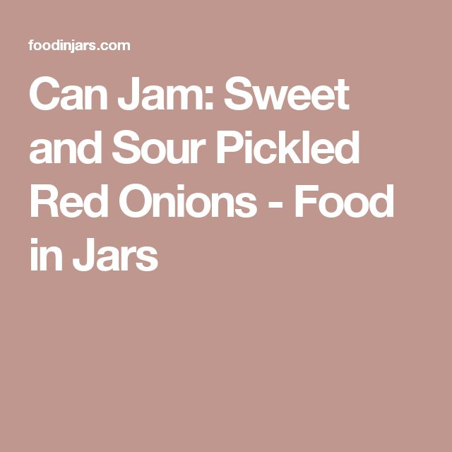 Can Jam: Sweet and Sour Pickled Red Onions - Food in Jars