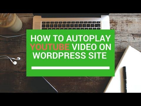 (1) How to autoplay YouTube vidoe on your Wordpress site - YouTube