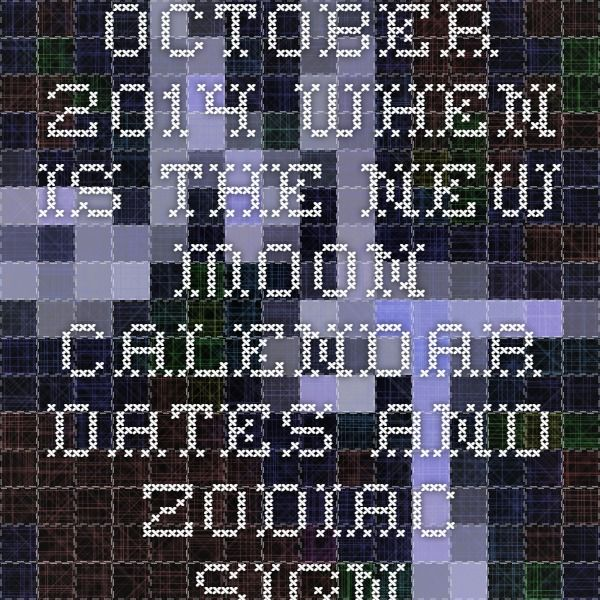 October 2014 When is the New Moon - calendar dates and zodiac signs
