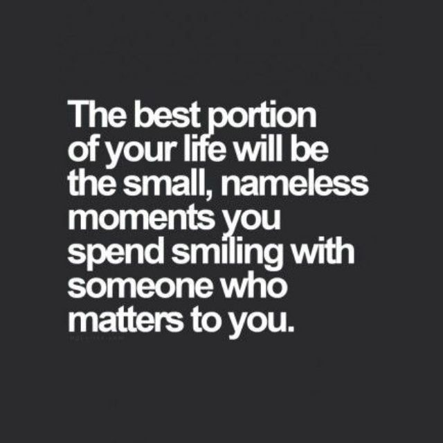 Those little moments end up being g the better ones. They are more special.