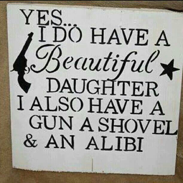 Definitely going to have to hang this in my house when Daisy is older and starts dating. Lol.