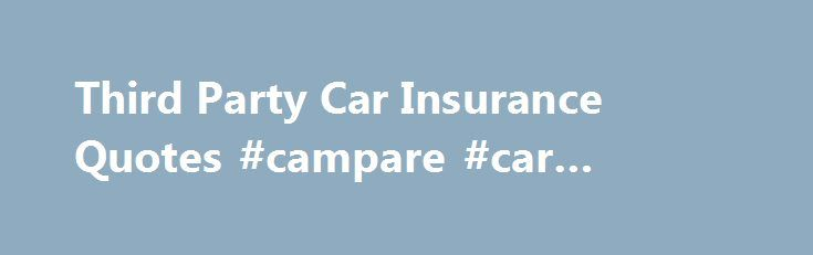 Third Party Car Insurance Quotes #campare #car #insurance http://michigan.nef2.com/third-party-car-insurance-quotes-campare-car-insurance/  # Third PartyCar Insurance The information on this page is a summary only. For more details about Budget Direct's third party car insurance, including the terms, conditions, limits and exclusions that apply, please read the product disclosure statement . Get a quote Because we don't insure unsafe drivers – like Captain Risky – we can keep our premiums…
