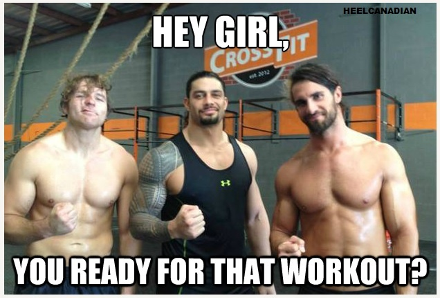 I'll work out with Dean, and Roman (Mostly Roman) anytime, but NOT Justin Beiber (Rollins)